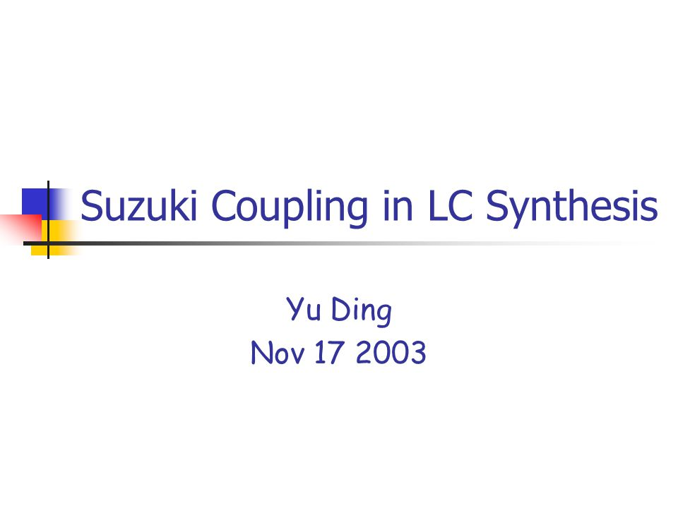 Suzuki Coupling in LC Synthesis Yu Ding Nov