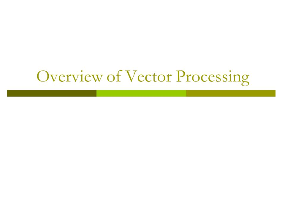 Overview of Vector Processing