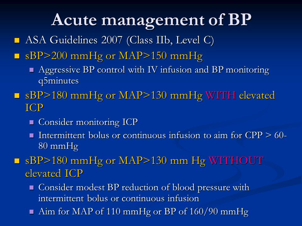 Acute management of BP ASA Guidelines 2007 (Class IIb, Level C) ASA Guidelines 2007 (Class IIb, Level C) sBP>200 mmHg or MAP>150 mmHg sBP>200 mmHg or