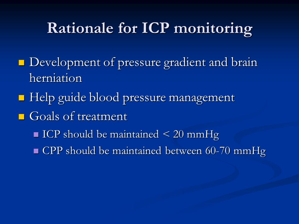 Rationale for ICP monitoring Development of pressure gradient and brain herniation Development of pressure gradient and brain herniation Help guide bl