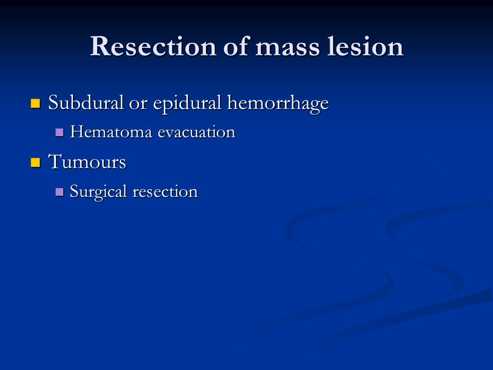 Resection of mass lesion Subdural or epidural hemorrhage Subdural or epidural hemorrhage Hematoma evacuation Hematoma evacuation Tumours Tumours Surgi
