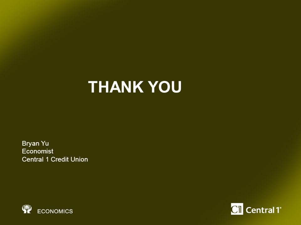 THANK YOU Bryan Yu Economist Central 1 Credit Union