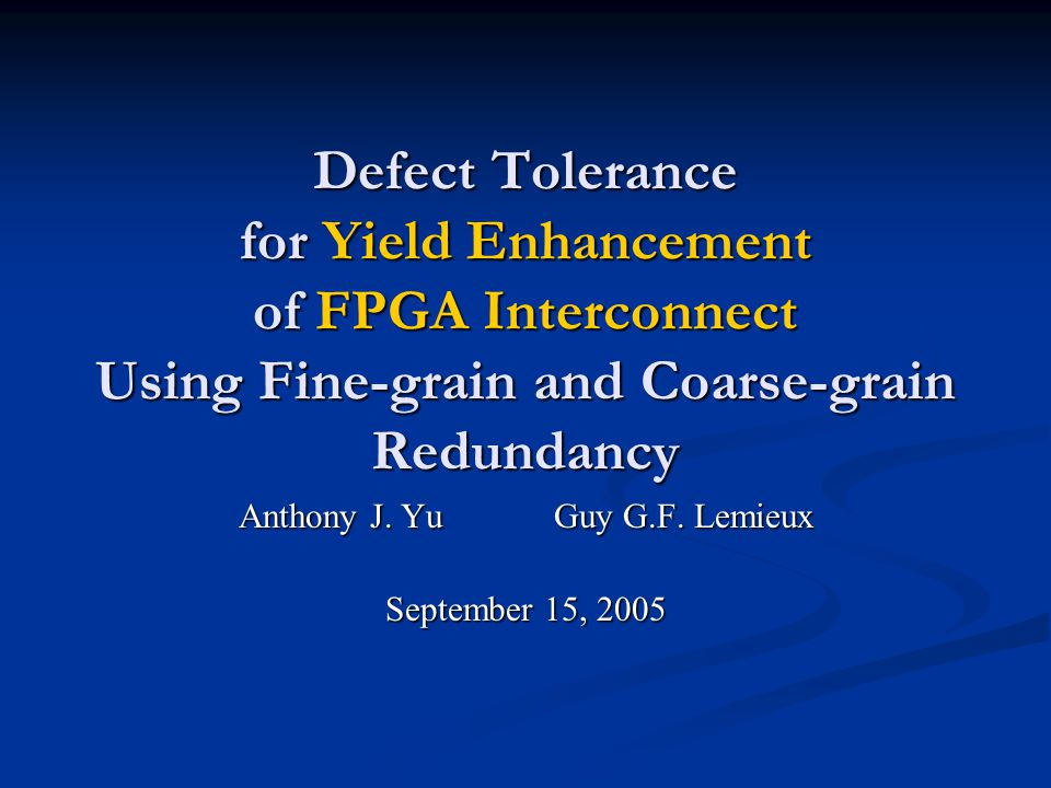 Defect Tolerance for Yield Enhancement of FPGA Interconnect Using Fine-grain and Coarse-grain Redundancy Anthony J.