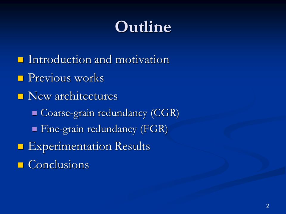 2 Outline Introduction and motivation Introduction and motivation Previous works Previous works New architectures New architectures Coarse-grain redundancy (CGR) Coarse-grain redundancy (CGR) Fine-grain redundancy (FGR) Fine-grain redundancy (FGR) Experimentation Results Experimentation Results Conclusions Conclusions