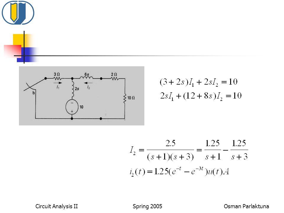 Circuit Analysis II Spring 2005 Osman Parlaktuna