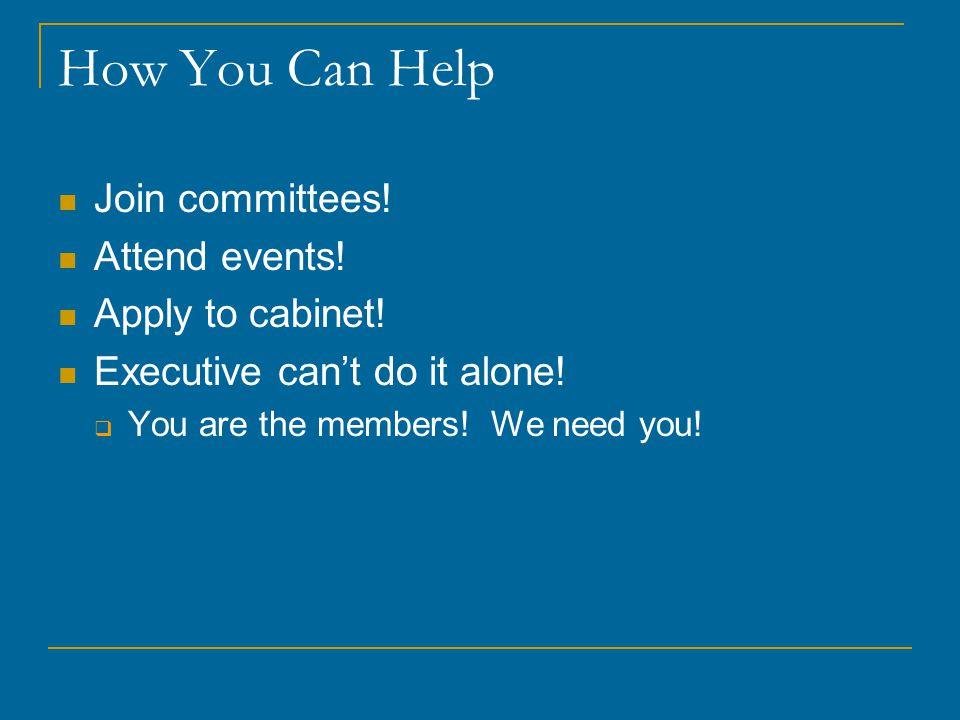 How You Can Help Join committees. Attend events. Apply to cabinet.