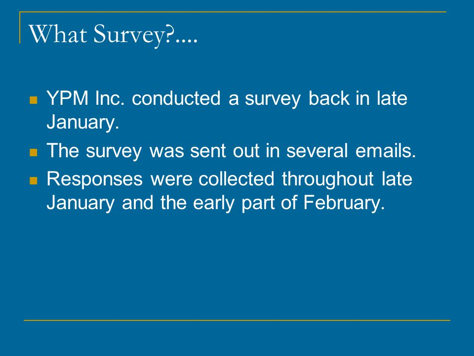 What Survey .... YPM Inc. conducted a survey back in late January.