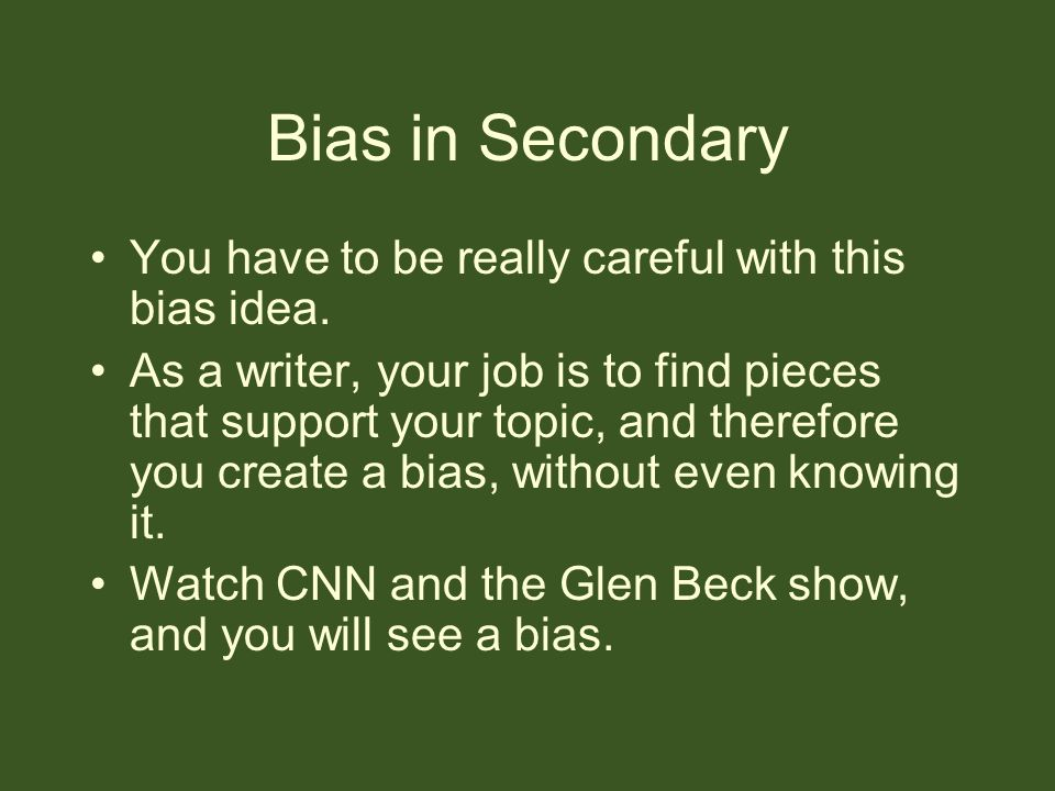 Bias in Secondary You have to be really careful with this bias idea.