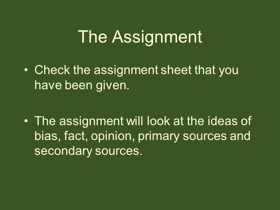 The Assignment Check the assignment sheet that you have been given.