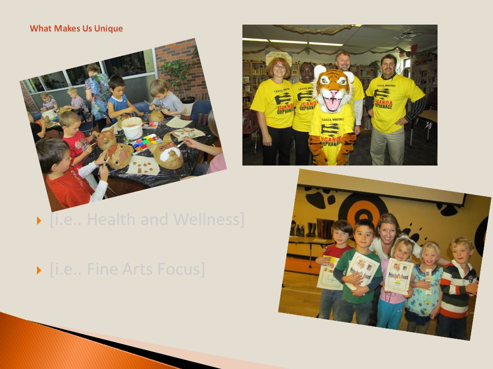  [i.e.. Health and Wellness]  [i.e.. Fine Arts Focus]