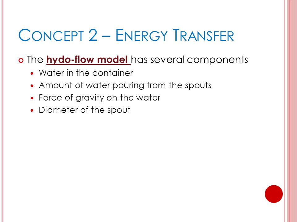 The hydo-flow model has several components Water in the container Amount of water pouring from the spouts Force of gravity on the water Diameter of the spout