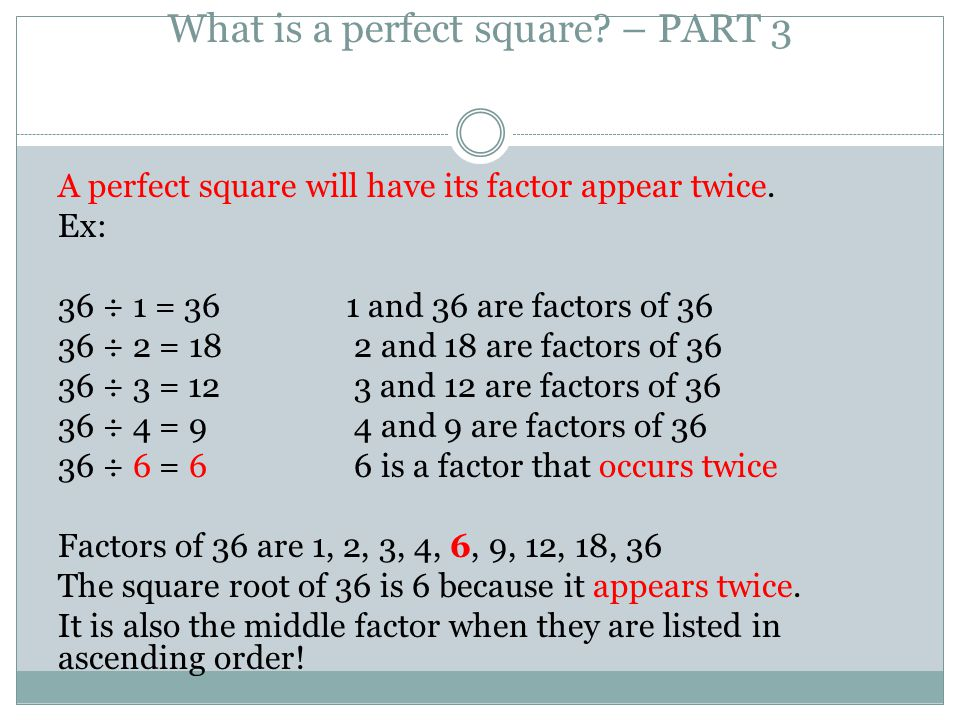 What is a perfect square.– PART 3 A perfect square will have its factor appear twice.