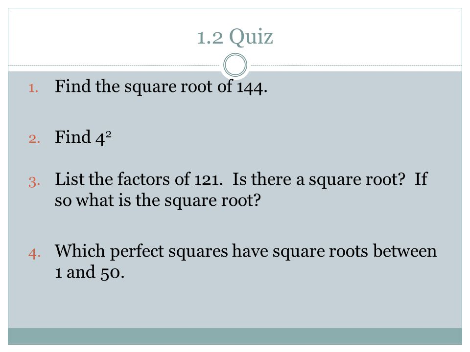 1.2 Quiz 1.Find the square root of 144. 2. Find 4 2 3.