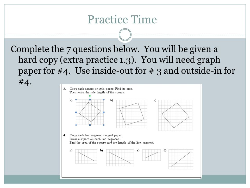 Practice Time Complete the 7 questions below.You will be given a hard copy (extra practice 1.3).
