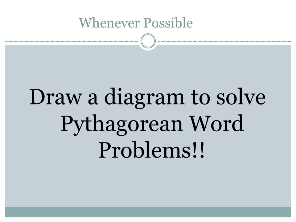 Whenever Possible Draw a diagram to solve Pythagorean Word Problems!!