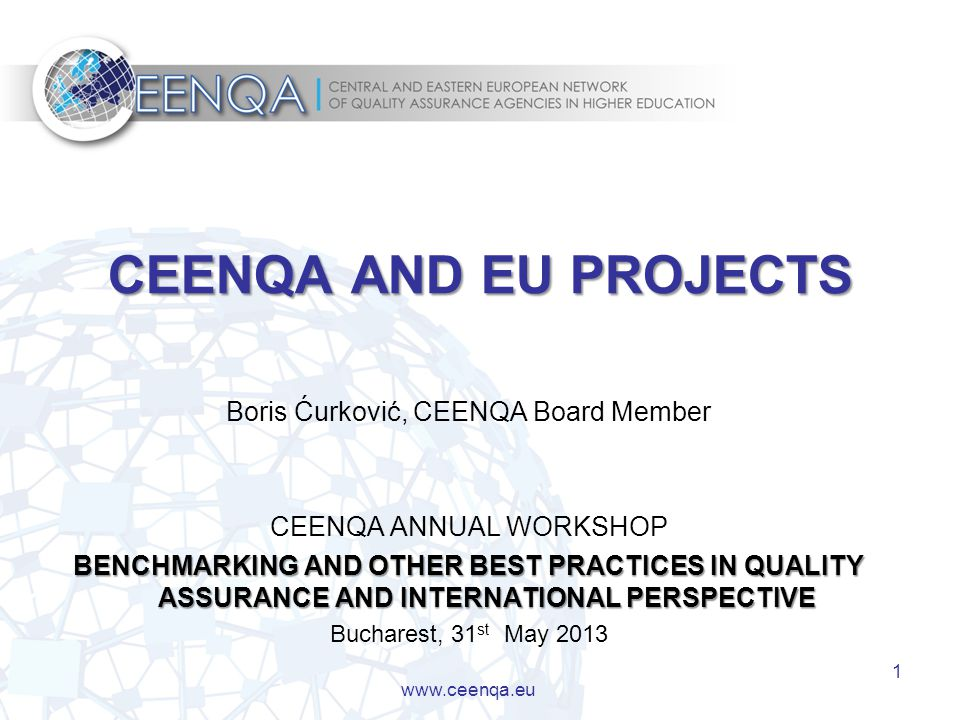 1 CEENQA AND EU PROJECTS Boris Ćurković, CEENQA Board Member CEENQA ANNUAL WORKSHOP BENCHMARKING AND OTHER BEST PRACTICES IN QUALITY ASSURANCE AND INT