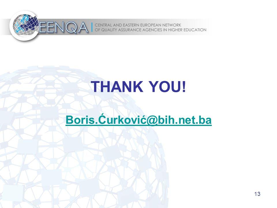 13 THANK YOU! Boris.Ćurković@bih.net.ba