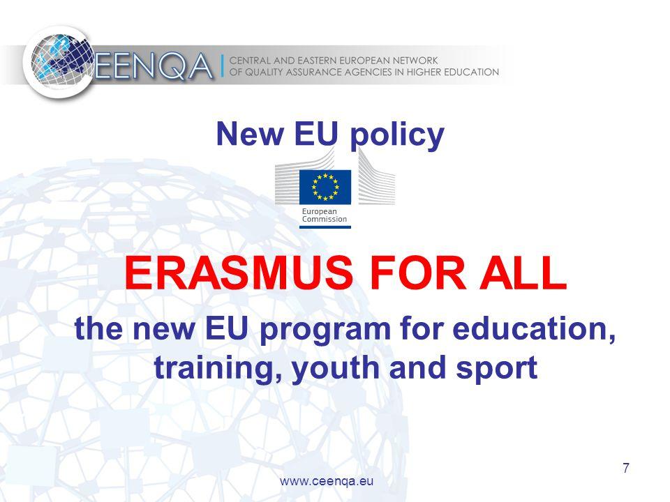 7 www.ceenqa.eu ERASMUS FOR ALL the new EU program for education, training, youth and sport New EU policy