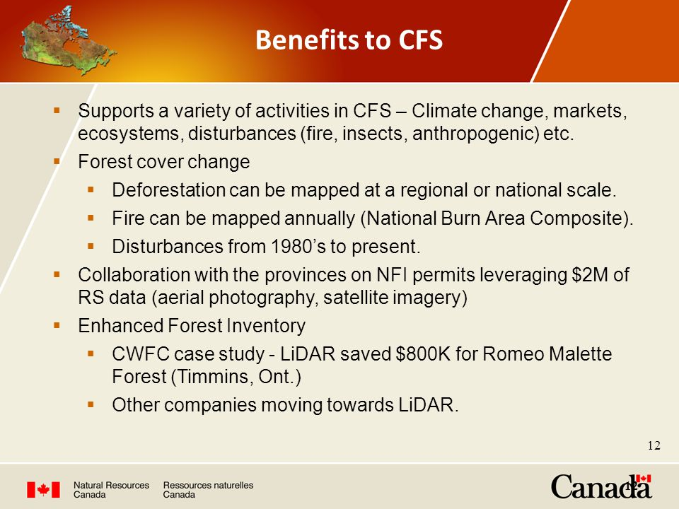 Benefits to CFS  Supports a variety of activities in CFS – Climate change, markets, ecosystems, disturbances (fire, insects, anthropogenic) etc.