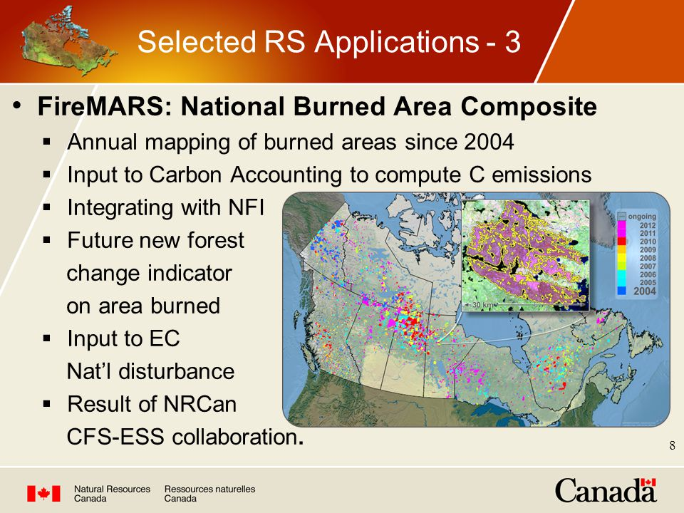 FireMARS: National Burned Area Composite  Annual mapping of burned areas since 2004  Input to Carbon Accounting to compute C emissions  Integrating with NFI  Future new forest change indicator on area burned  Input to EC Nat'l disturbance  Result of NRCan CFS-ESS collaboration.