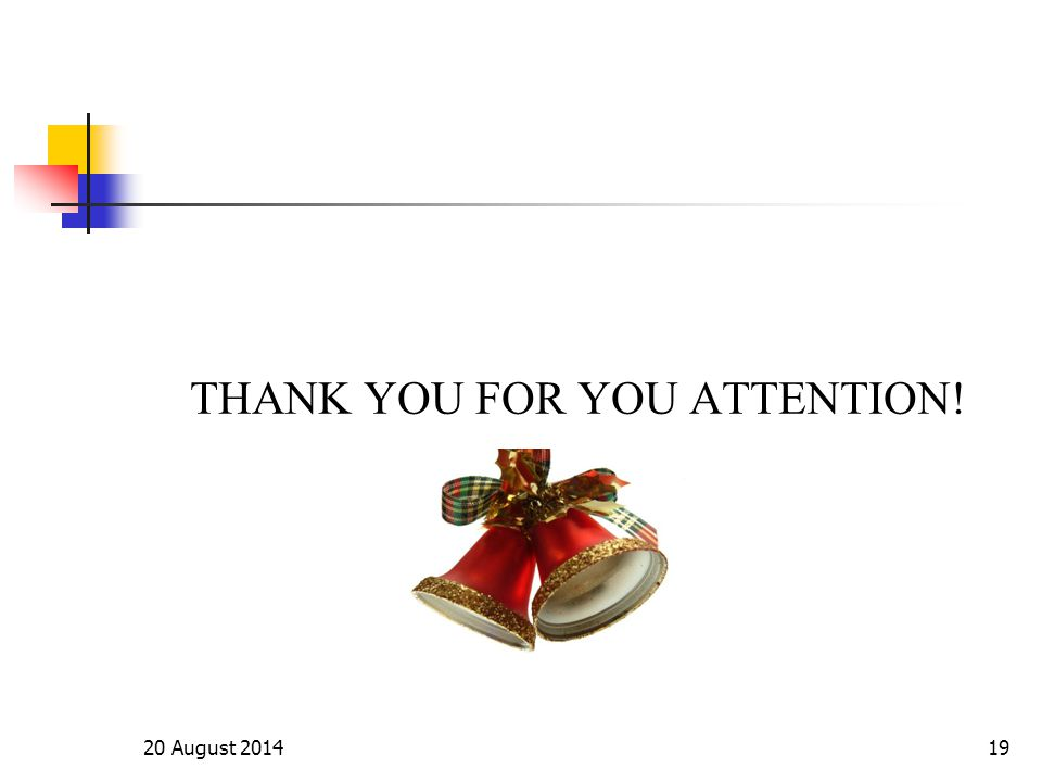 20 August 201419 THANK YOU FOR YOU ATTENTION!