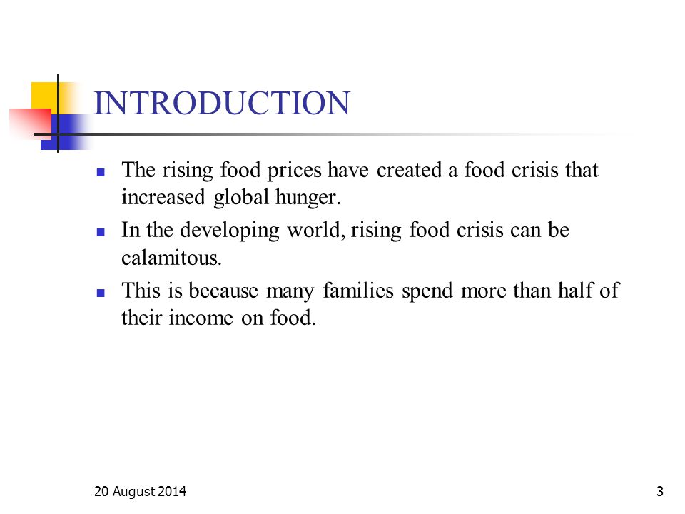 20 August 20143 INTRODUCTION The rising food prices have created a food crisis that increased global hunger. In the developing world, rising food cris