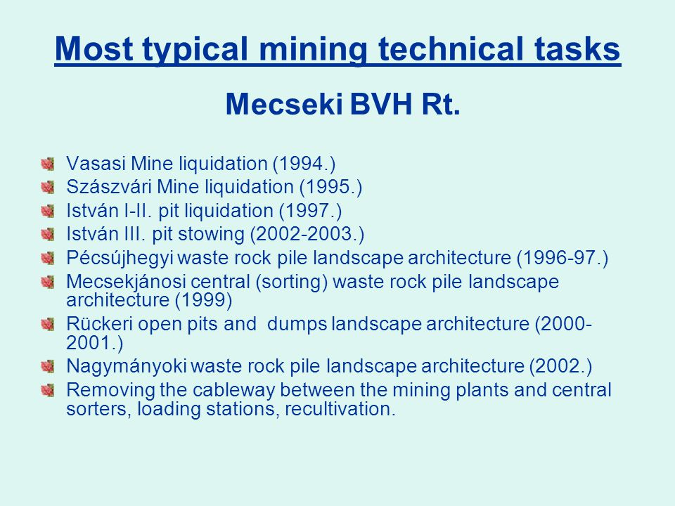 Most typical mining technical tasks Vasasi Mine liquidation (1994.) Szászvári Mine liquidation (1995.) István I-II.