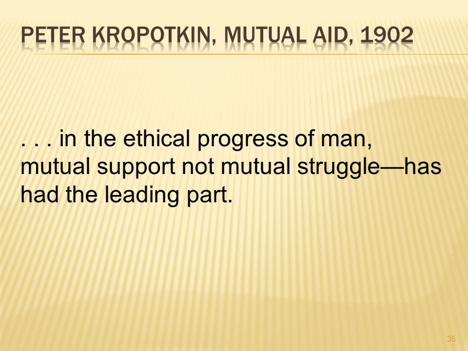 35... in the ethical progress of man, mutual support not mutual struggle—has had the leading part.