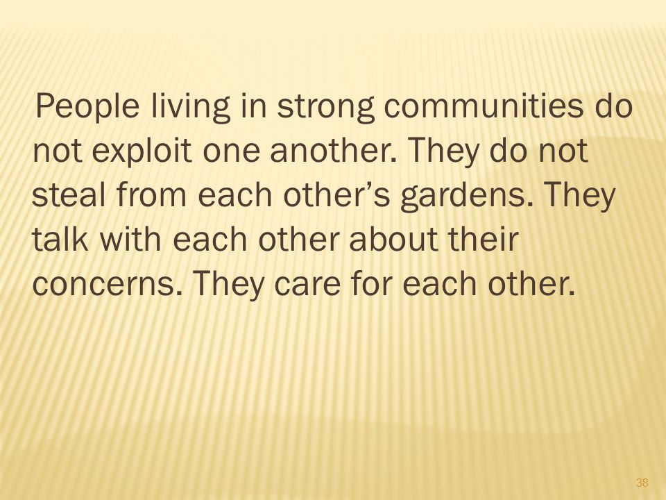 38 People living in strong communities do not exploit one another.
