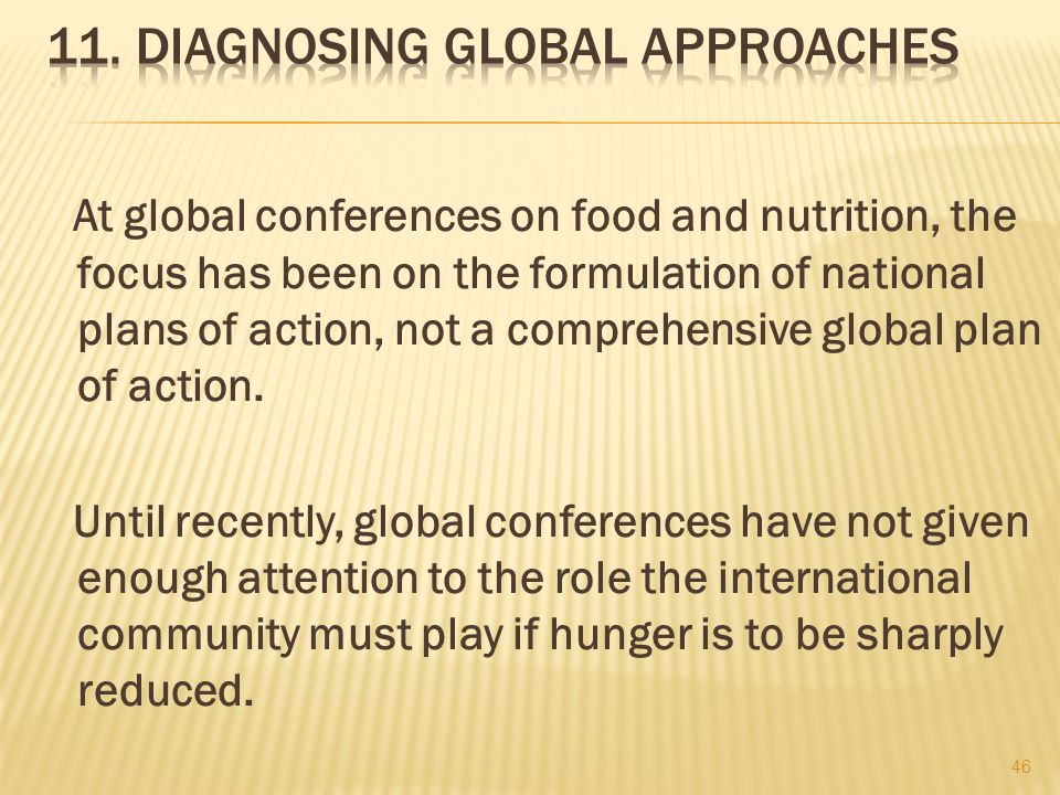 At global conferences on food and nutrition, the focus has been on the formulation of national plans of action, not a comprehensive global plan of action.