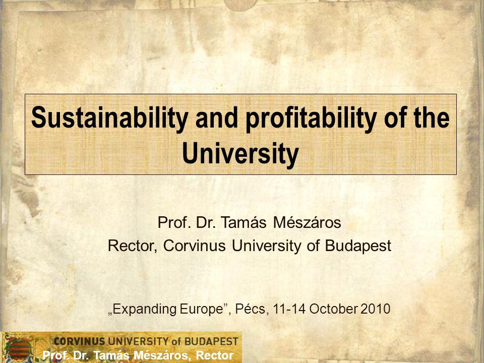 "Prof. Dr. Tamás Mészáros, Rector Prof. Dr. Tamás Mészáros Rector, Corvinus University of Budapest ""Expanding Europe"", Pécs, 11-14 October 2010 Sustain"
