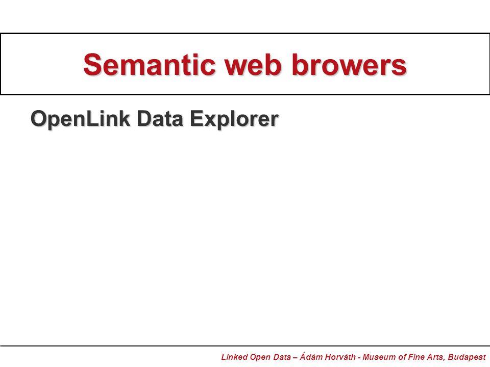 Semantic web browers OpenLink Data Explorer Linked Open Data – Ádám Horváth - Museum of Fine Arts, Budapest
