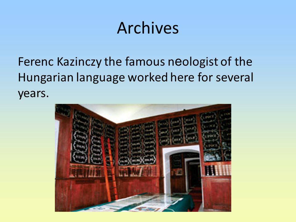 Archives Ferenc Kazinczy the famous n e ologist of the Hungarian language worked here for several years.