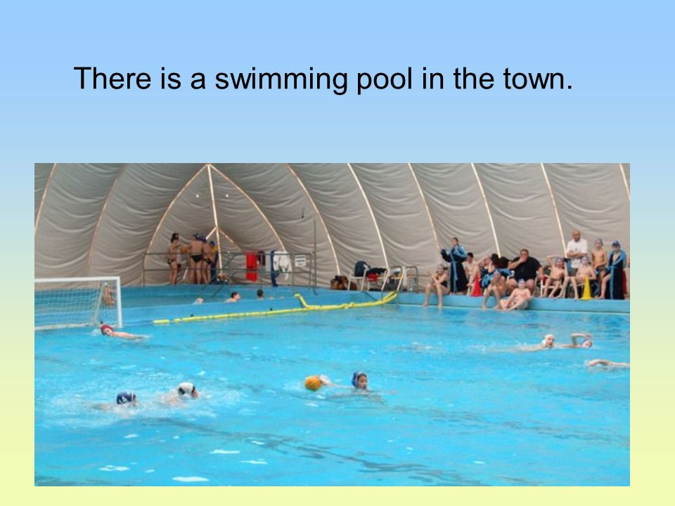 There is a swimming pool in the town.