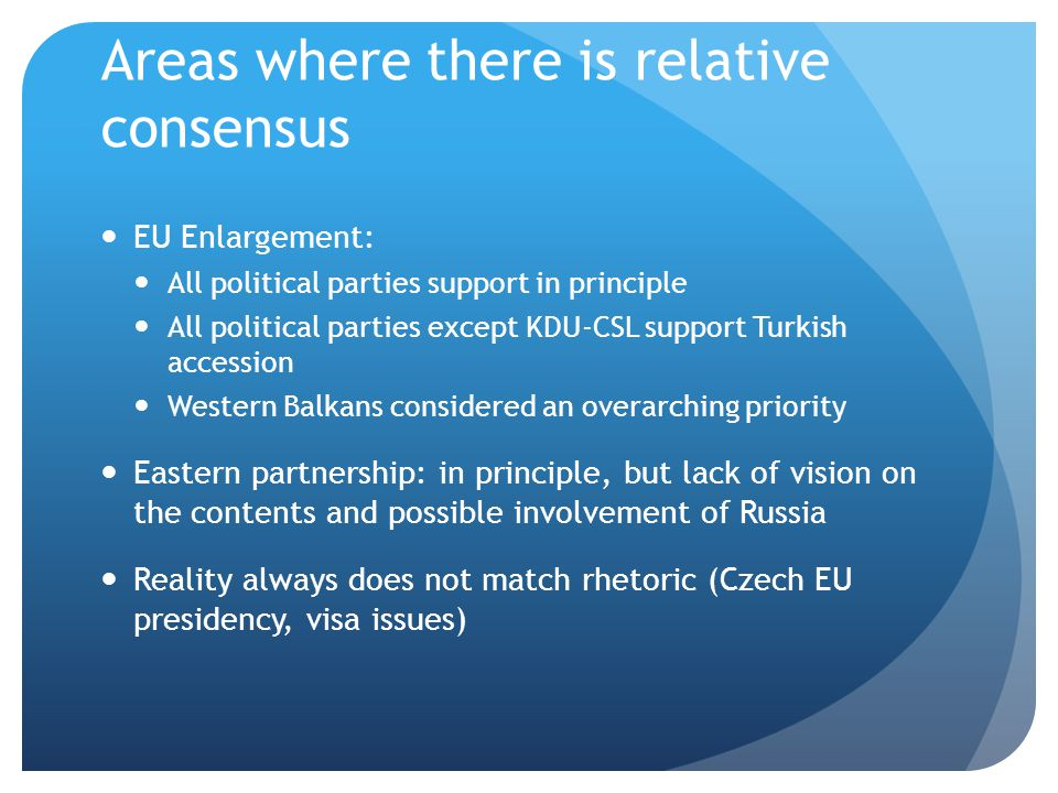Areas where there is relative consensus EU Enlargement: All political parties support in principle All political parties except KDU-CSL support Turkis