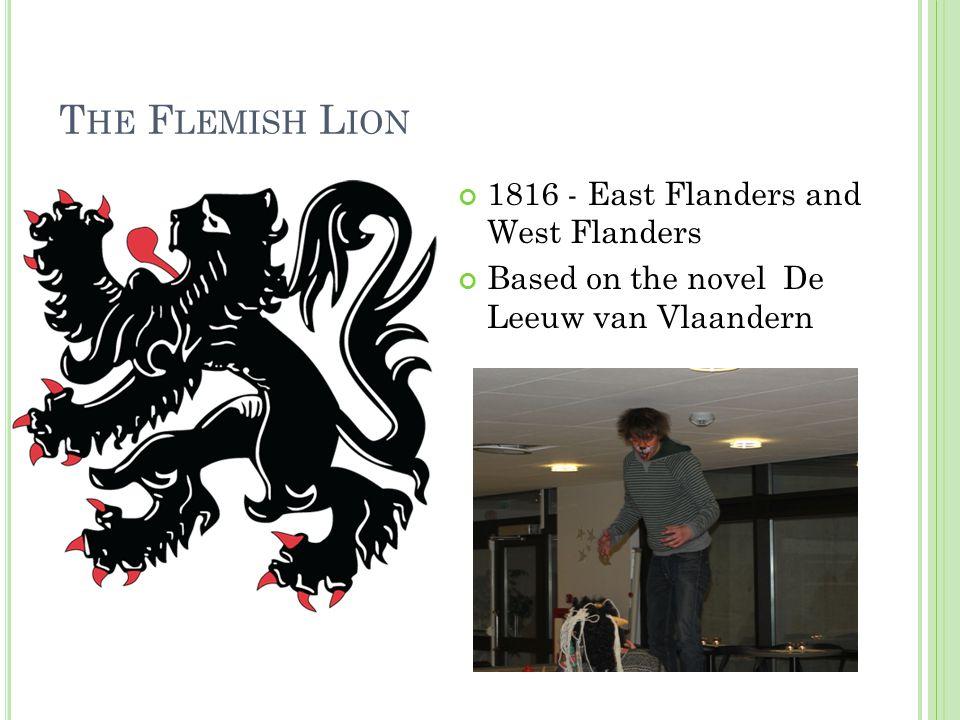 T HE F LEMISH L ION 1816 - East Flanders and West Flanders Based on the novel De Leeuw van Vlaandern