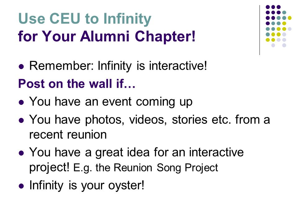 Use CEU to Infinity for Your Alumni Chapter. Remember: Infinity is interactive.