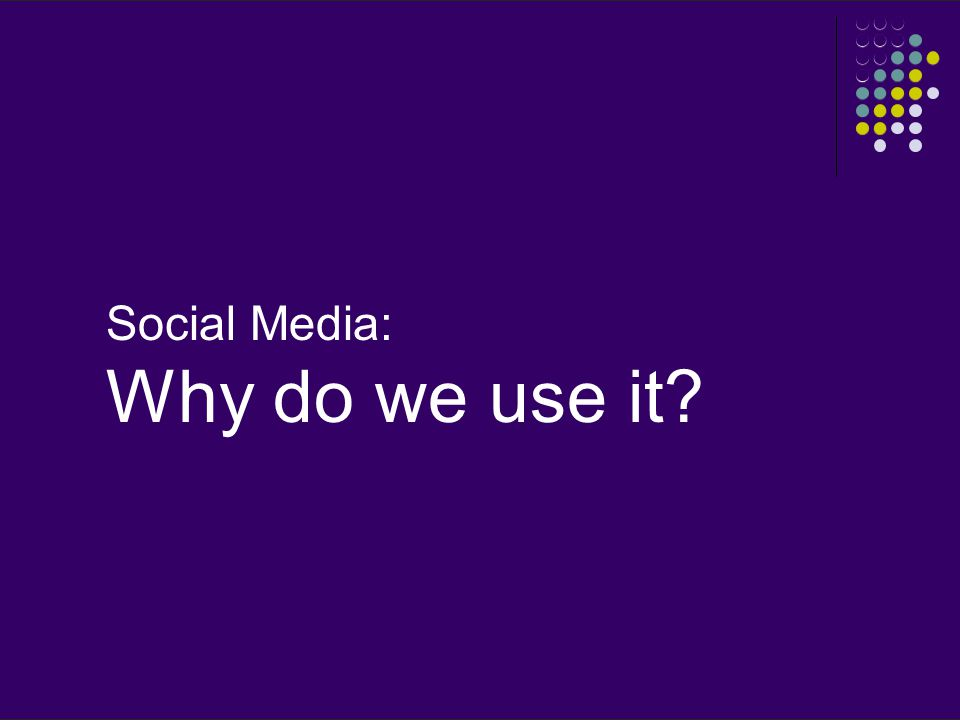 Social Media: Why do we use it