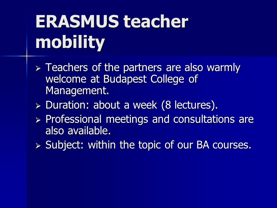 ERASMUS teacher mobility  Teachers of the partners are also warmly welcome at Budapest College of Management.
