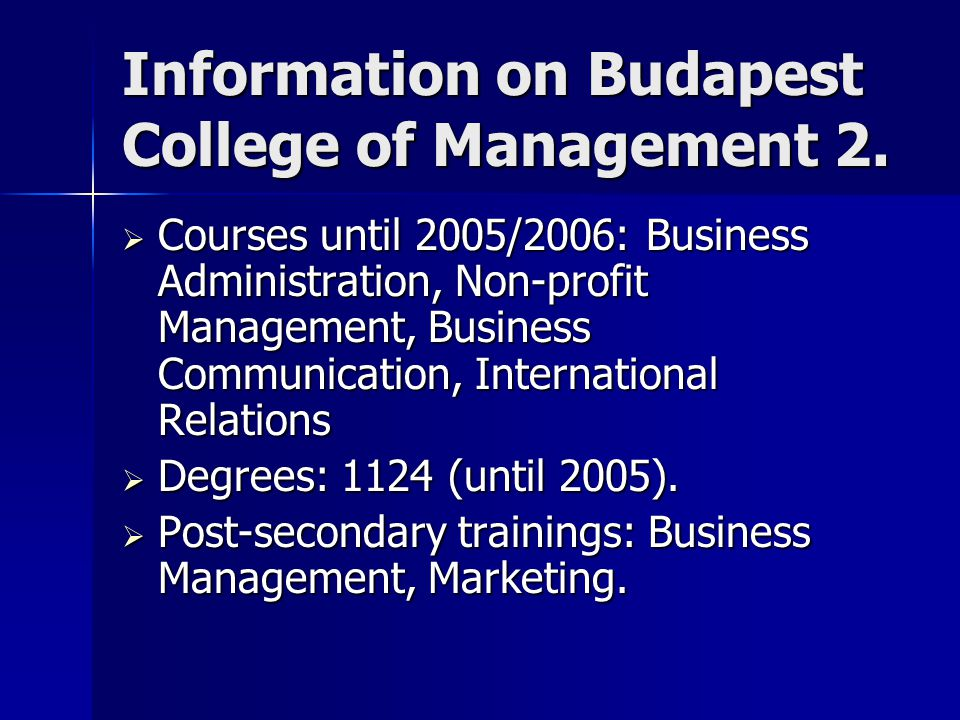 Information on Budapest College of Management 2.  Courses until 2005/2006: Business Administration, Non-profit Management, Business Communication, In