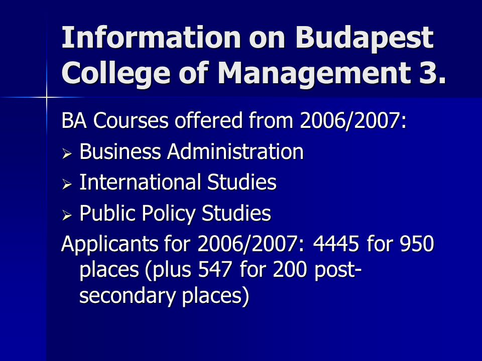 Information on Budapest College of Management 3. BA Courses offered from 2006/2007:  Business Administration  International Studies  Public Policy
