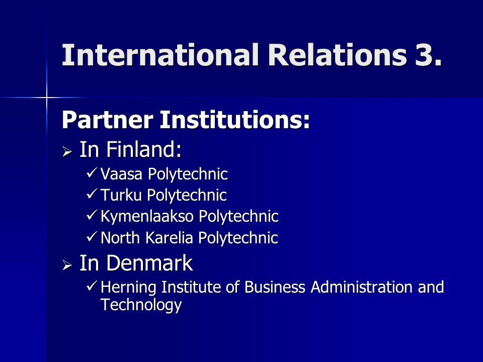 International Relations 3. Partner Institutions:  In Finland: Vaasa Polytechnic Vaasa Polytechnic Turku Polytechnic Turku Polytechnic Kymenlaakso Pol