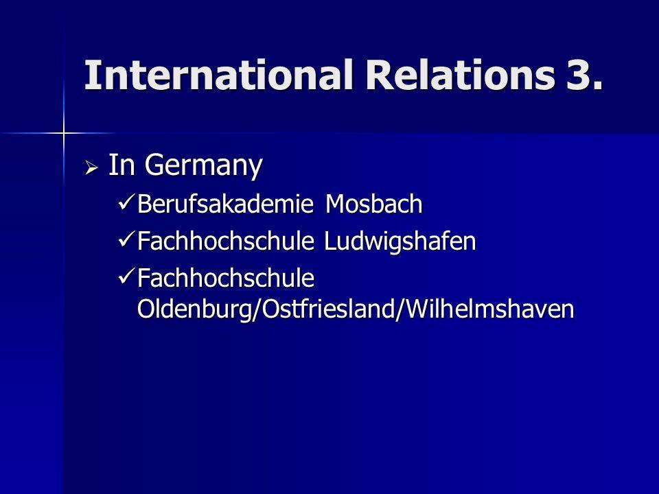 International Relations 3.  In Germany Berufsakademie Mosbach Berufsakademie Mosbach Fachhochschule Ludwigshafen Fachhochschule Ludwigshafen Fachhoch