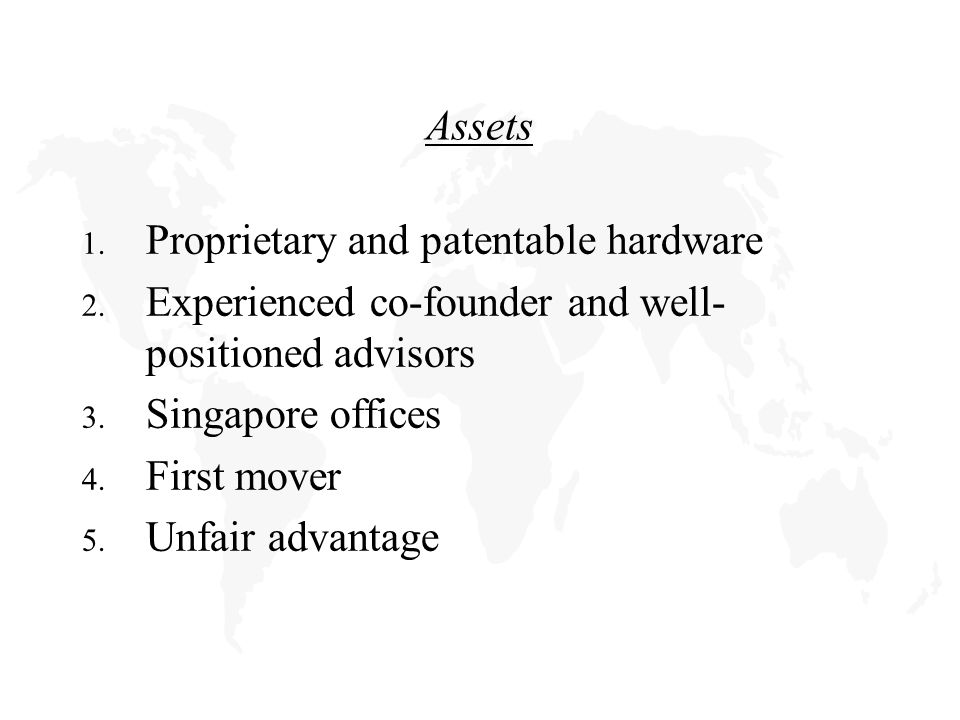 Assets 1. Proprietary and patentable hardware 2.