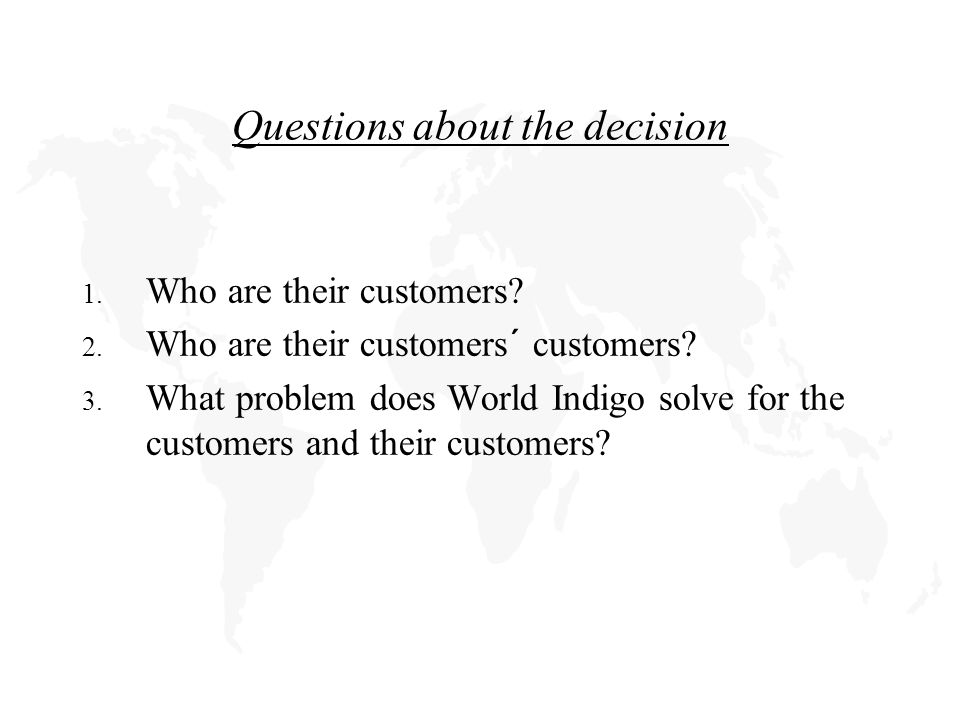 Questions about the decision 1. Who are their customers.