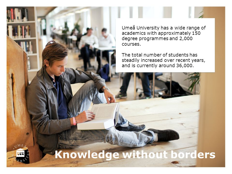 Knowledge without borders Umeå University has a wide range of academics with approximately 150 degree programmes and 2,000 courses. The total number o