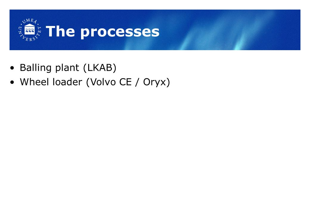The processes Balling plant (LKAB) Wheel loader (Volvo CE / Oryx)