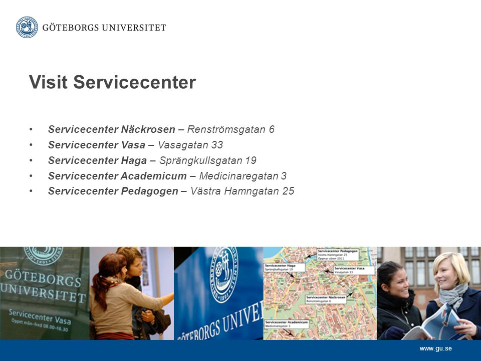 www.gu.se Opening hours We have extended opening hours in Servicecenter during the start of the semester.