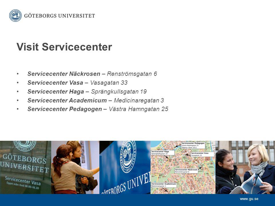 www.gu.se Visit Servicecenter Servicecenter Näckrosen – Renströmsgatan 6 Servicecenter Vasa – Vasagatan 33 Servicecenter Haga – Sprängkullsgatan 19 Se