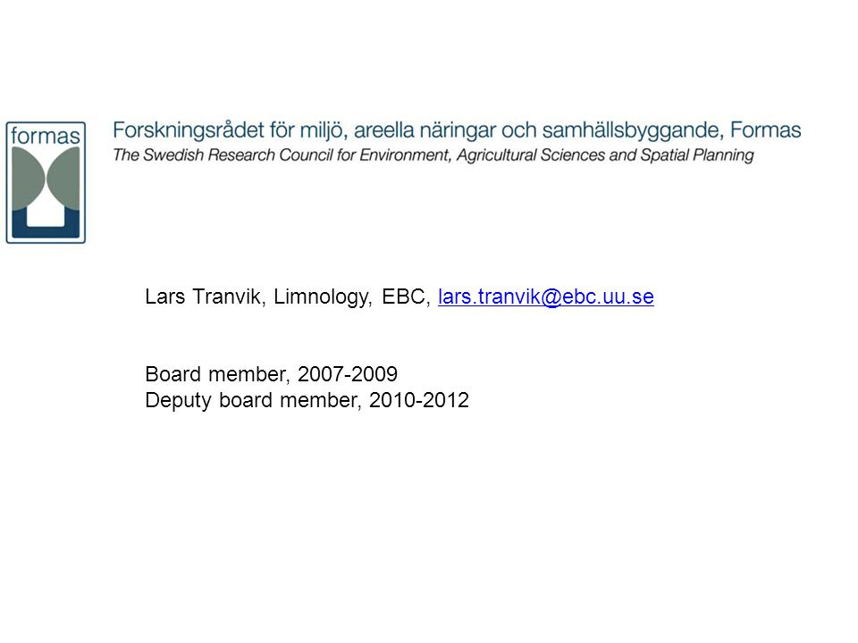 Lars Tranvik, Limnology, EBC, lars.tranvik@ebc.uu.selars.tranvik@ebc.uu.se Board member, 2007-2009 Deputy board member, 2010-2012
